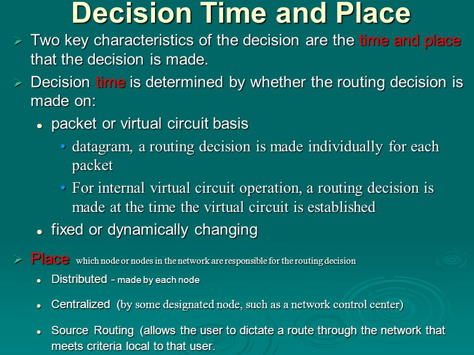 Decision Time and Place  Two key characteristics of the decision are the time and place that the decision is made.  Decision time is determined by w