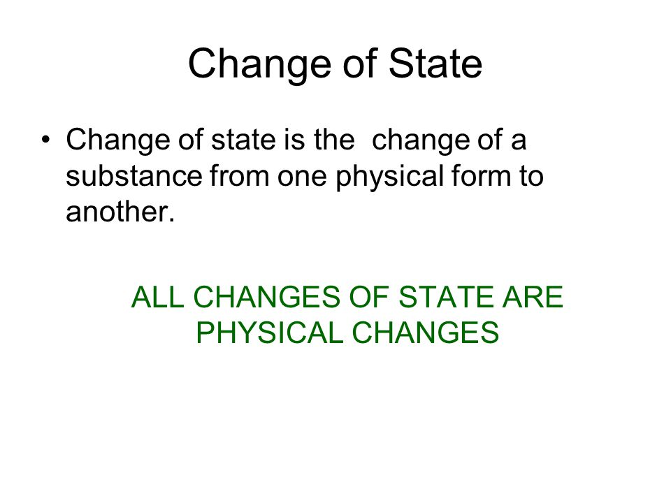 Change of State Change of state is the change of a substance from one physical form to another.