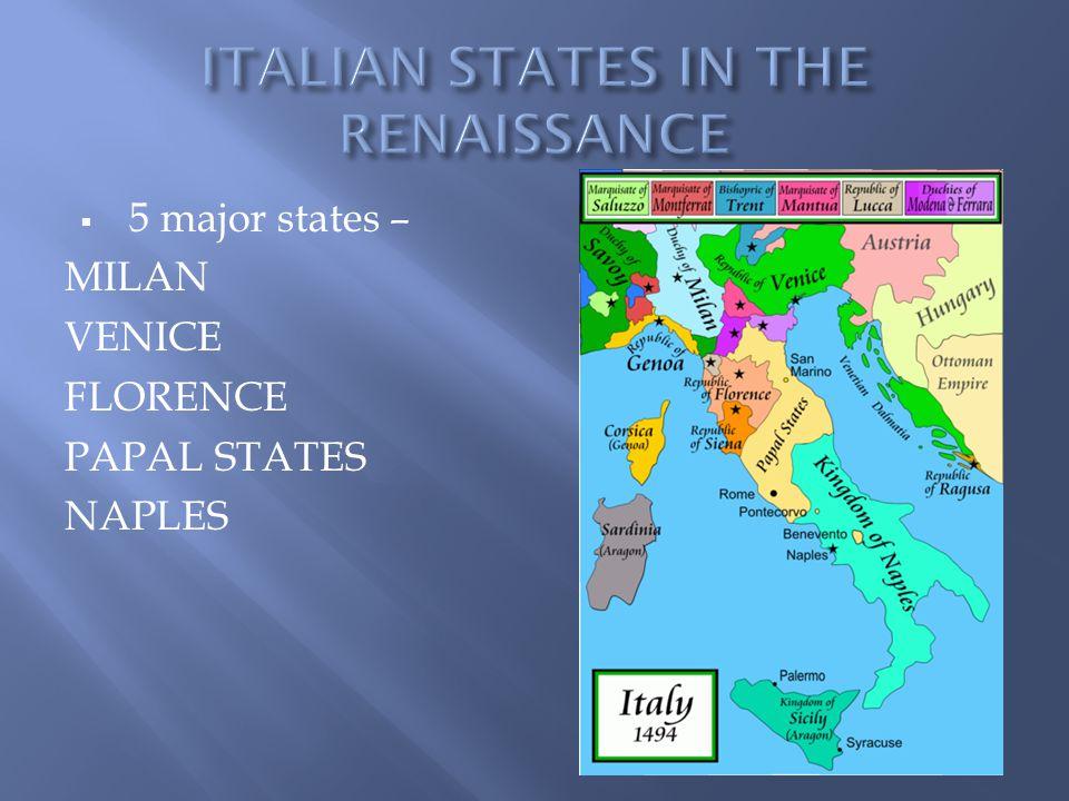  5 major states – MILAN VENICE FLORENCE PAPAL STATES NAPLES