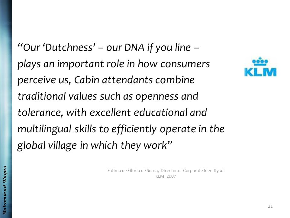 "Muhammad Waqas ""Our 'Dutchness' – our DNA if you line – plays an important role in how consumers perceive us, Cabin attendants combine traditional val"