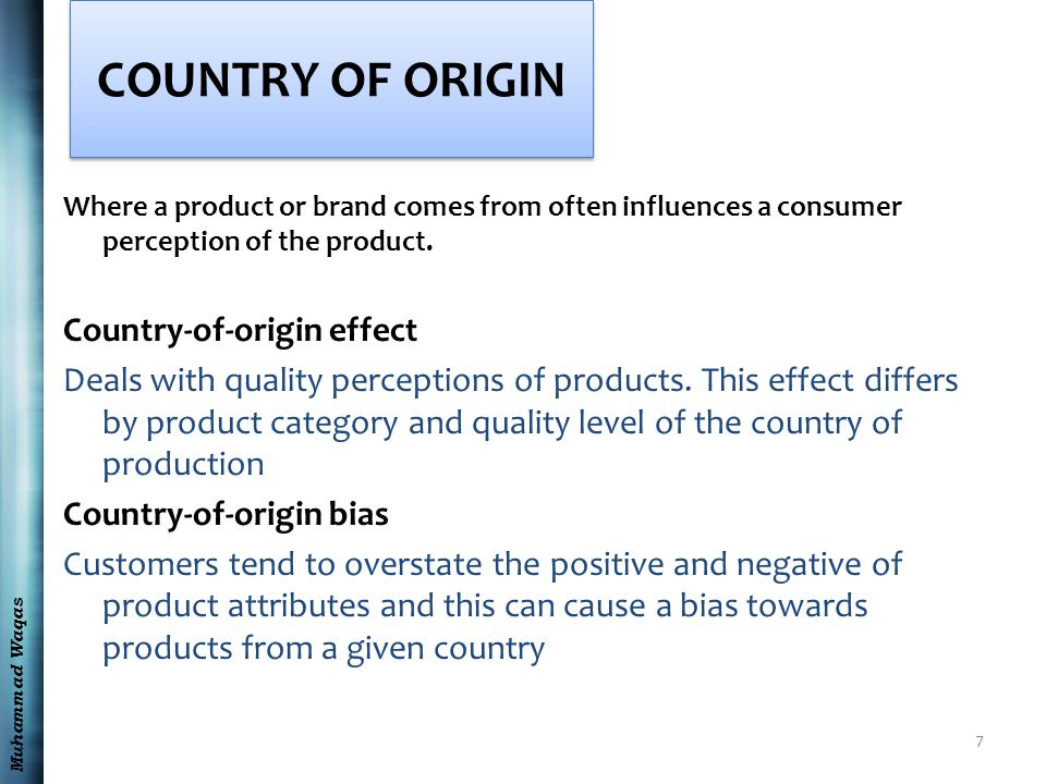 Muhammad Waqas COUNTRY OF ORIGIN Where a product or brand comes from often influences a consumer perception of the product.