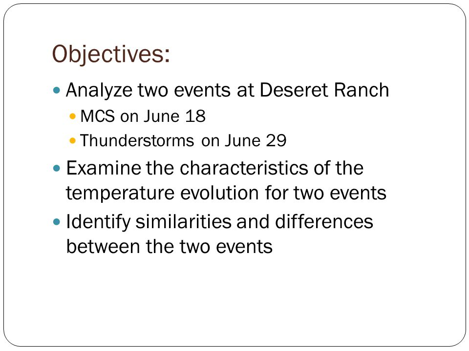 Objectives: Analyze two events at Deseret Ranch MCS on June 18 Thunderstorms on June 29 Examine the characteristics of the temperature evolution for t