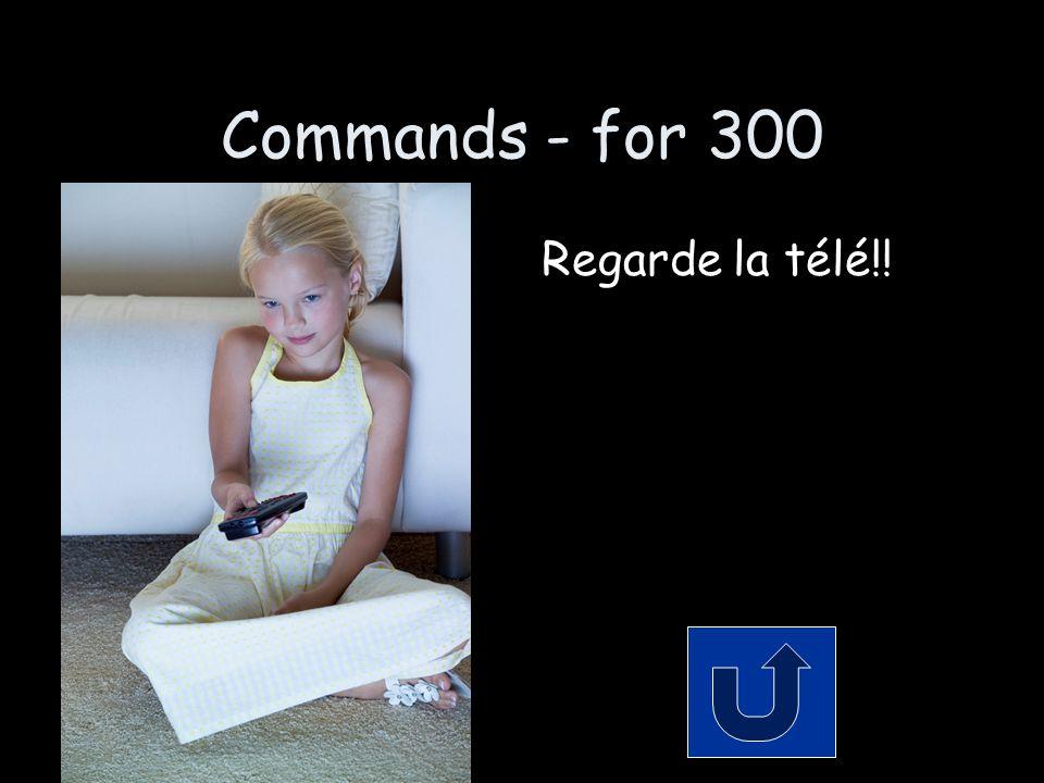 Commands - for 300 Regarde la télé!!
