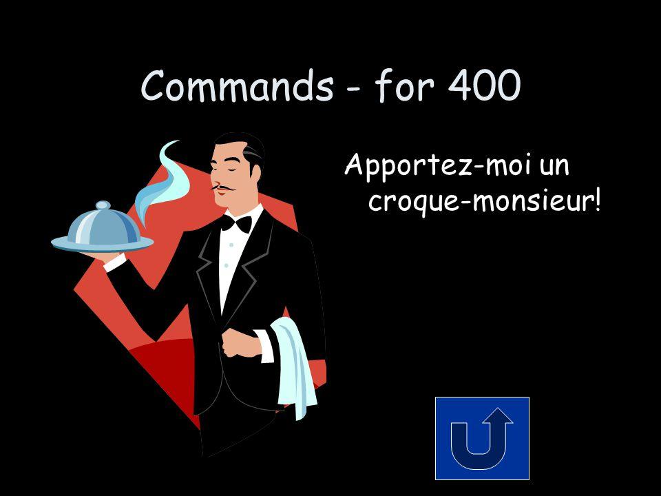 Commands - for 400 Apportez-moi un croque-monsieur!