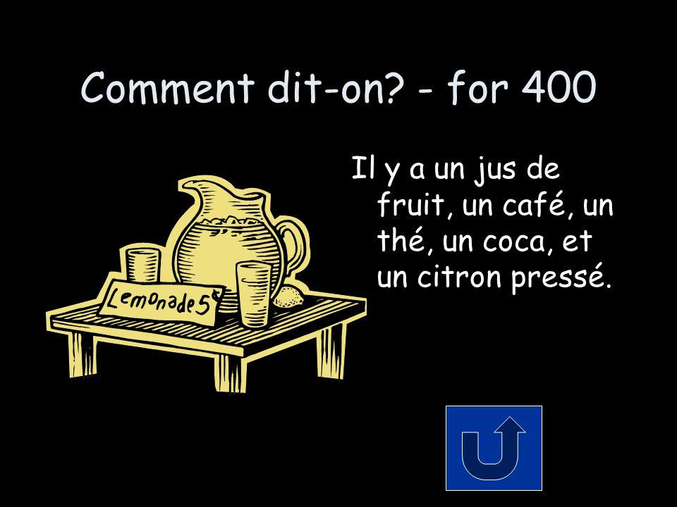 Comment dit-on - for 400 Il y a un jus de fruit, un café, un thé, un coca, et un citron pressé.