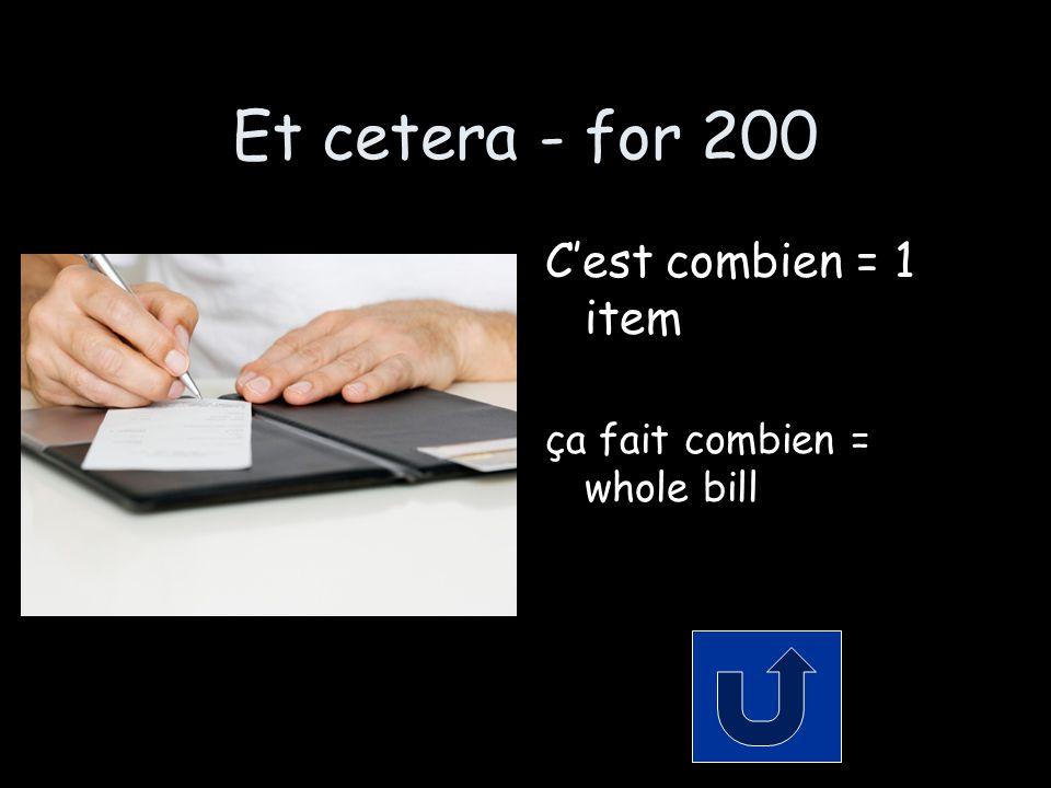 Et cetera - for 200 C'est combien = 1 item ça fait combien = whole bill