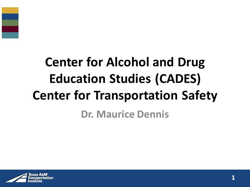 Center for Alcohol and Drug Education Studies (CADES) Center for Transportation Safety Dr.