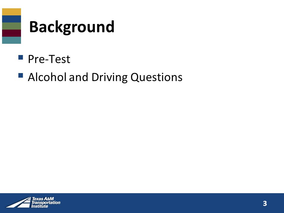 Background  Pre-Test  Alcohol and Driving Questions 3