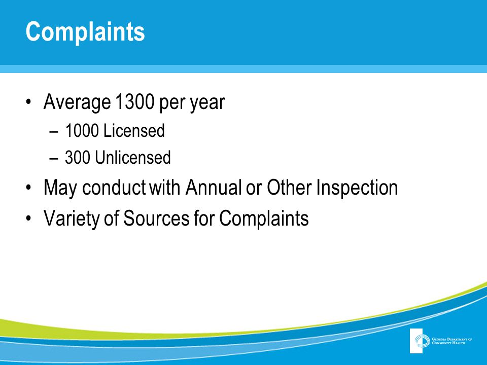Complaints Average 1300 per year –1000 Licensed –300 Unlicensed May conduct with Annual or Other Inspection Variety of Sources for Complaints