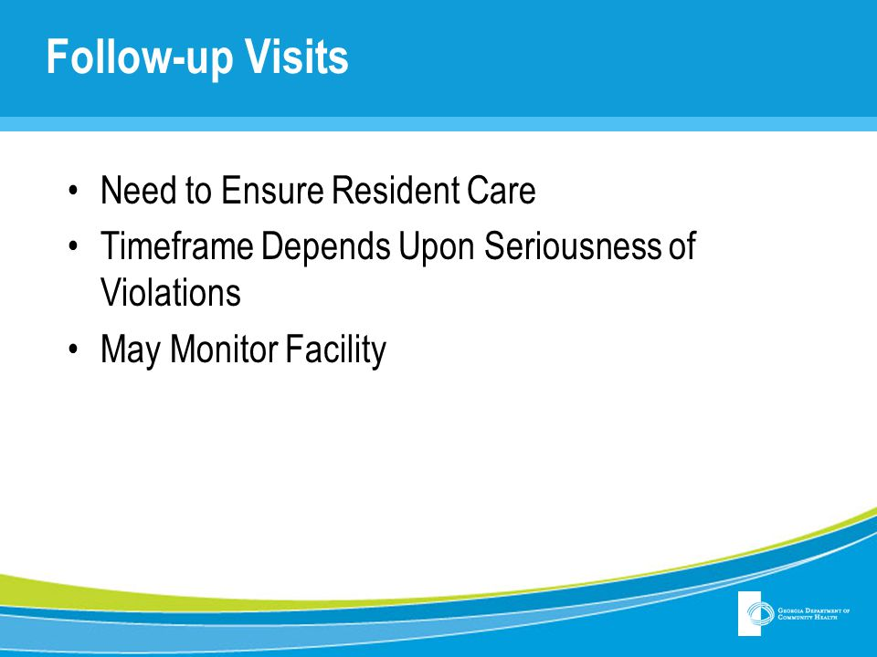 Follow-up Visits Need to Ensure Resident Care Timeframe Depends Upon Seriousness of Violations May Monitor Facility