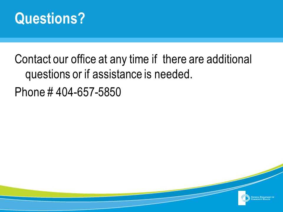 Questions? Contact our office at any time if there are additional questions or if assistance is needed. Phone # 404-657-5850