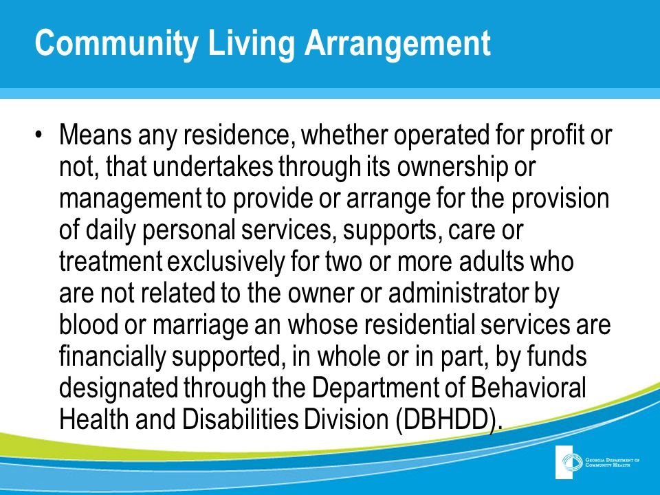 Community Living Arrangement Means any residence, whether operated for profit or not, that undertakes through its ownership or management to provide o