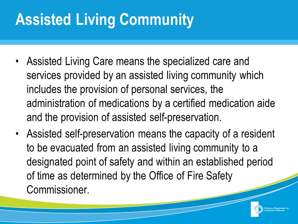 Assisted Living Community Assisted Self-Preservation is a function of all the following: The condition of the individual The assistance that is available to be provided to the individual by the staff of the assisted living community.