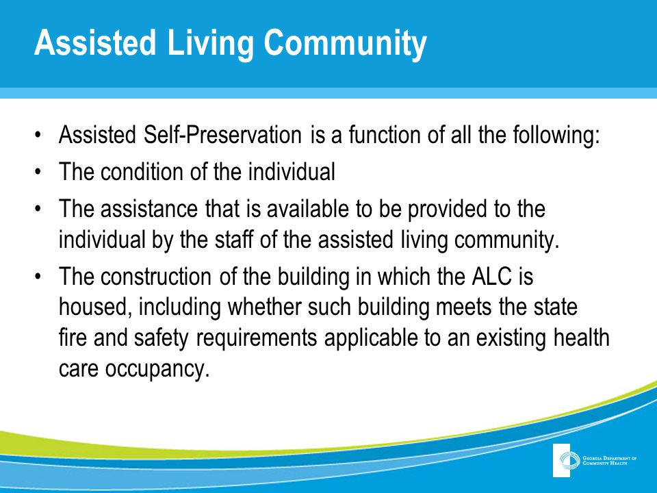 Assisted Living Community Assisted Self-Preservation is a function of all the following: The condition of the individual The assistance that is availa