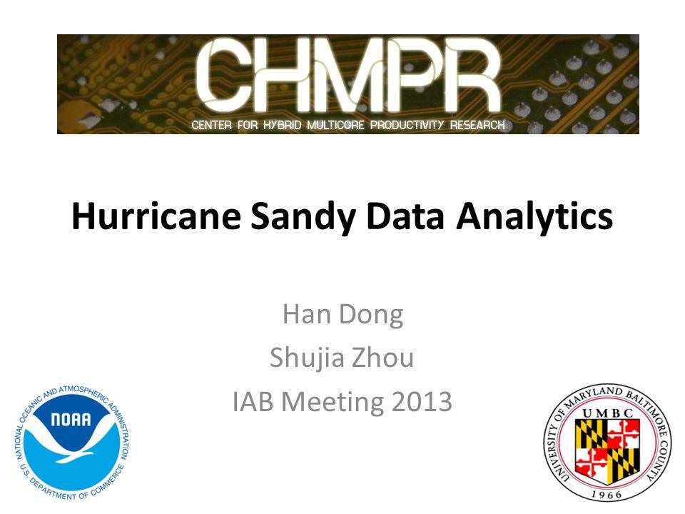 Hurricane Sandy Data Analytics Han Dong Shujia Zhou IAB Meeting 2013