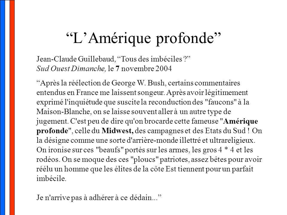 L'Amérique profonde Jean-Claude Guillebaud, Tous des imbéciles Sud Ouest Dimanche, le 7 novembre 2004 Après la réélection de George W.