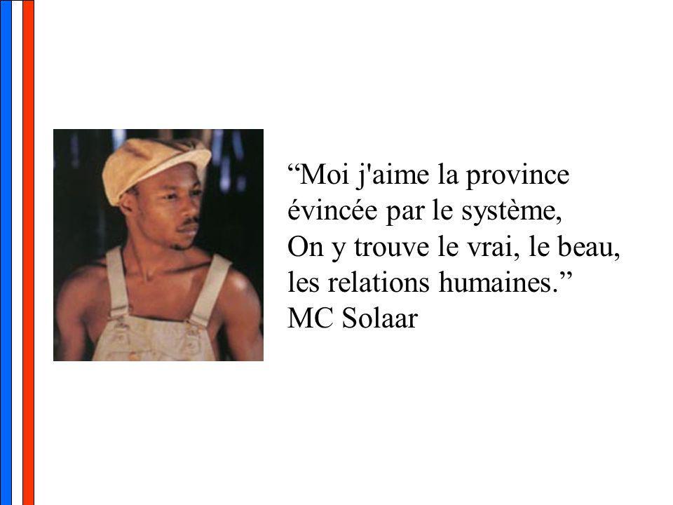 Moi j aime la province évincée par le système, On y trouve le vrai, le beau, les relations humaines. MC Solaar