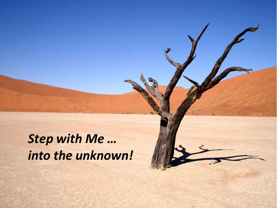 Step with Me … into the unknown!
