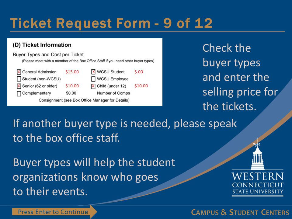 C AMPUS & S TUDENT C ENTERS Ticket Request Form - 8 of 12 Press Enter to Continue Indicate if tickets are to be available for purchase on-line.