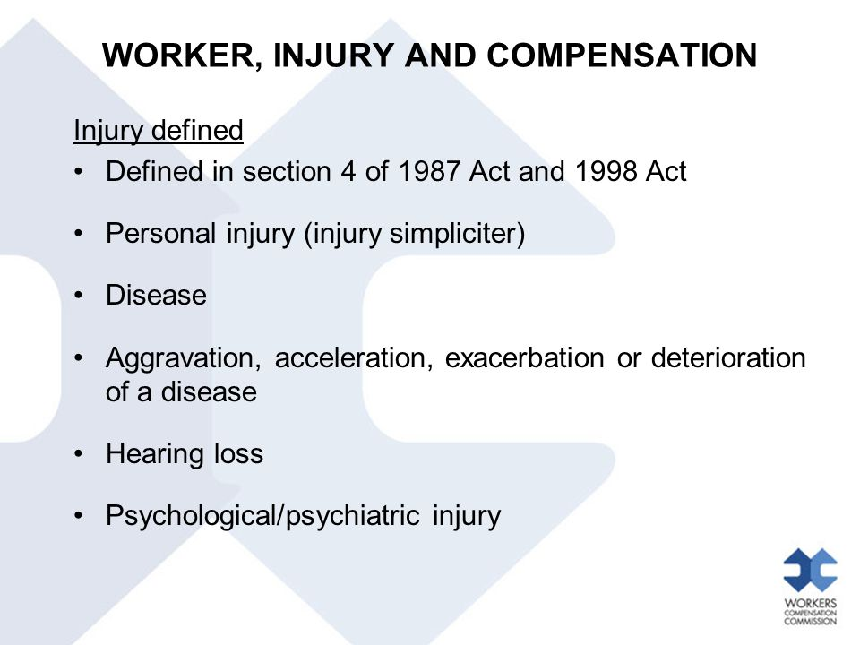 Injury defined Defined in section 4 of 1987 Act and 1998 Act Personal injury (injury simpliciter) Disease Aggravation, acceleration, exacerbation or d