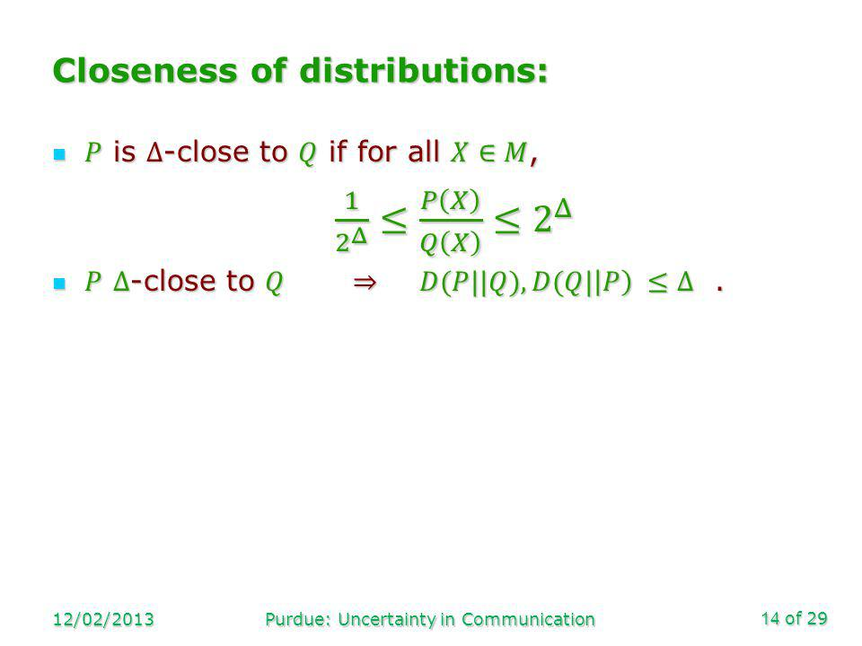 of 29 Closeness of distributions: 12/02/2013Purdue: Uncertainty in Communication14