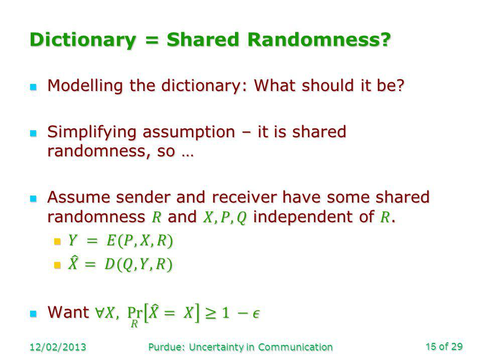 of 29 Dictionary = Shared Randomness? 12/02/2013Purdue: Uncertainty in Communication15