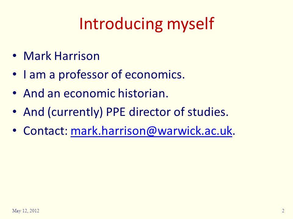 Introducing myself Mark Harrison I am a professor of economics.