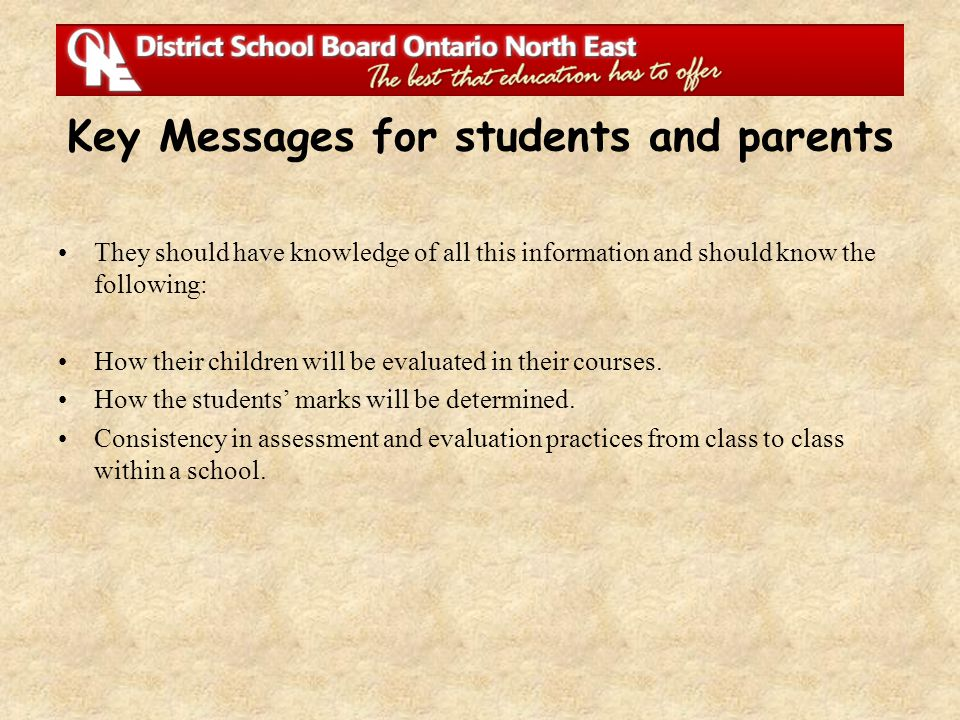 Key Messages for students and parents They should have knowledge of all this information and should know the following: How their children will be eva