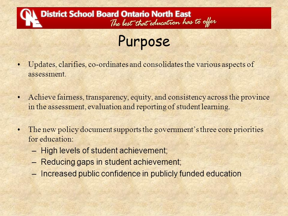 Purpose Updates, clarifies, co-ordinates and consolidates the various aspects of assessment. Achieve fairness, transparency, equity, and consistency a