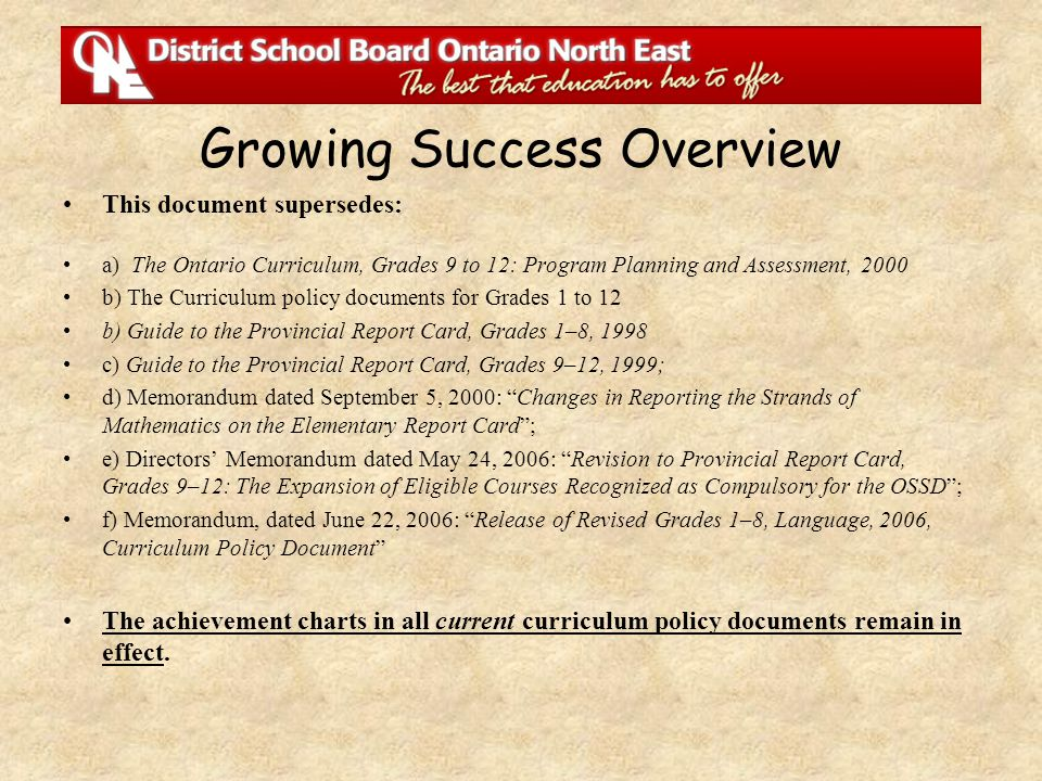 Growing Success Overview This document supersedes: a) The Ontario Curriculum, Grades 9 to 12: Program Planning and Assessment, 2000 b) The Curriculum