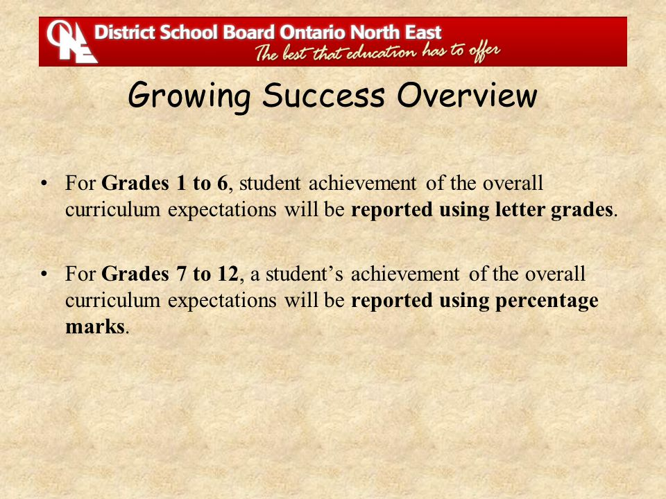 Growing Success Overview For Grades 1 to 6, student achievement of the overall curriculum expectations will be reported using letter grades. For Grade