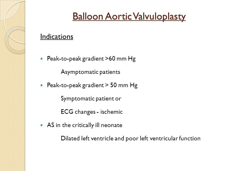 Tricuspid Valve Dilation Congenital TS Associated with other cardiac lesions Less amenable to balloon valvuloplasty than rheumatic Similar to BMV Balloon size equal to estimated TV diameter A successful dilation should eliminate any transvalvar gradient Limited experience