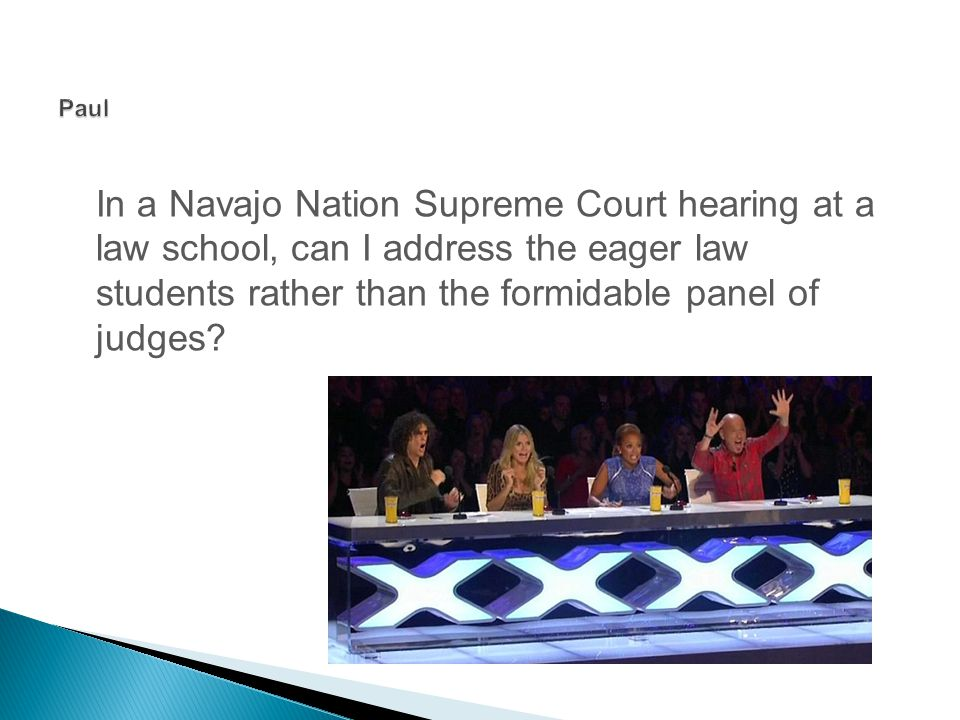In a Navajo Nation Supreme Court hearing at a law school, can I address the eager law students rather than the formidable panel of judges