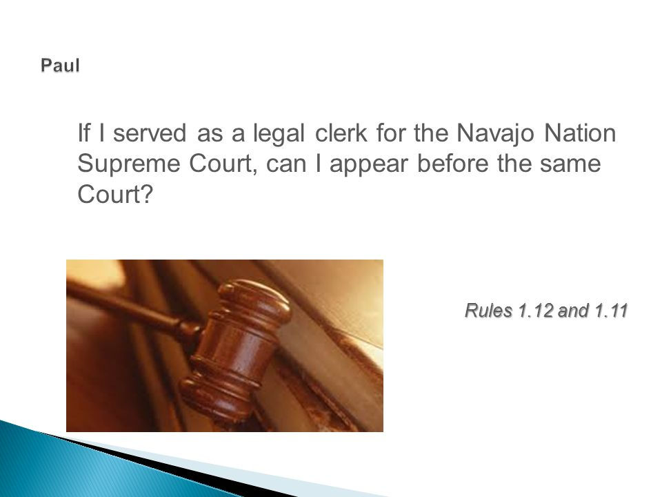 If I served as a legal clerk for the Navajo Nation Supreme Court, can I appear before the same Court.