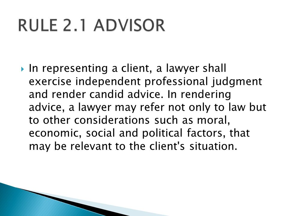  In representing a client, a lawyer shall exercise independent professional judgment and render candid advice.