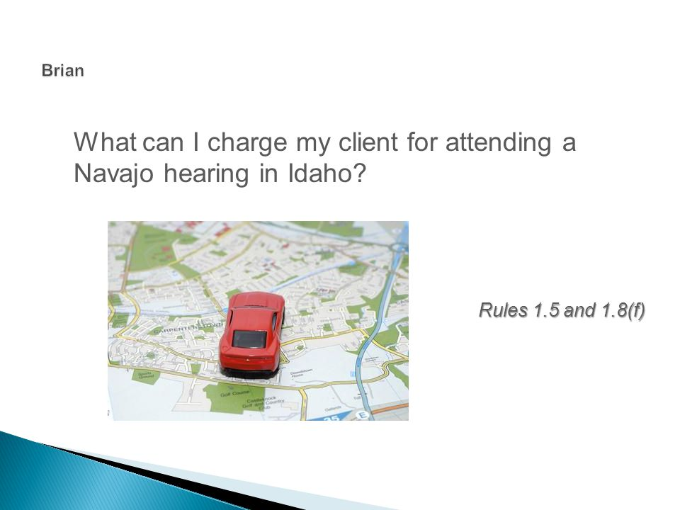 What can I charge my client for attending a Navajo hearing in Idaho Rules 1.5 and 1.8(f)