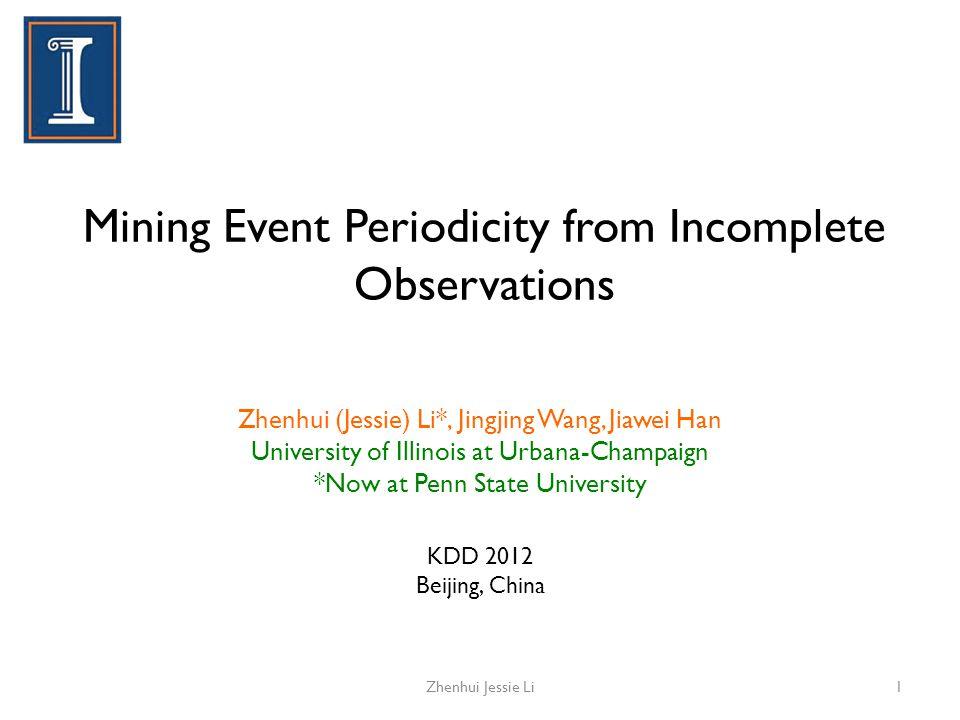 Prologue: Detect Periodicity in Movements [Li et al., KDD'10] 2Zhenhui Jessie Li Problem: What is the periodicity of the movement.