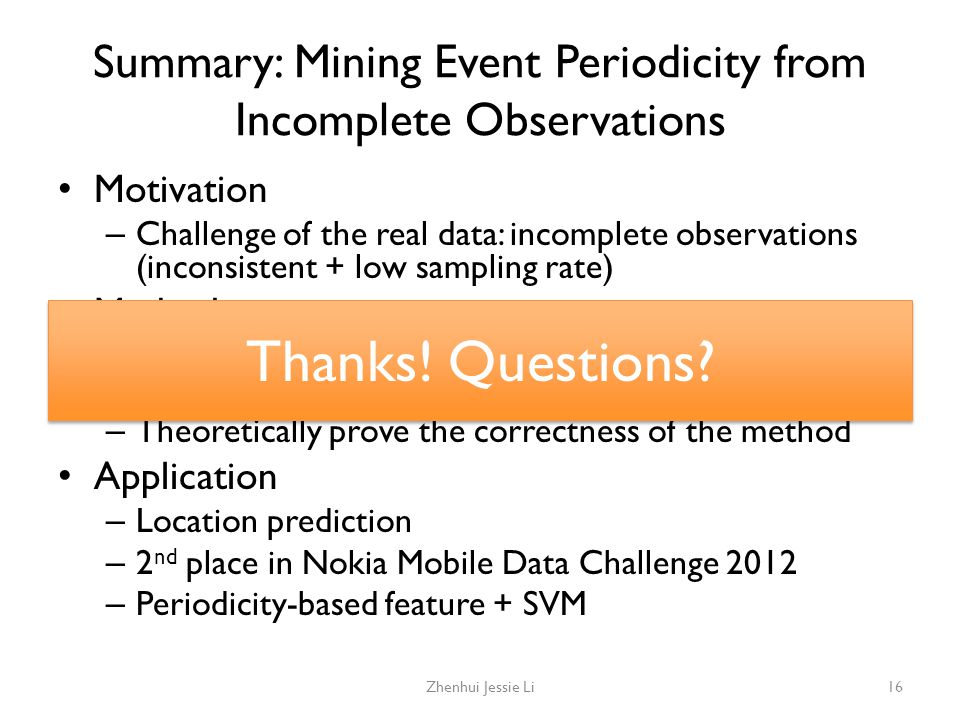 Summary: Mining Event Periodicity from Incomplete Observations Motivation – Challenge of the real data: incomplete observations (inconsistent + low sa
