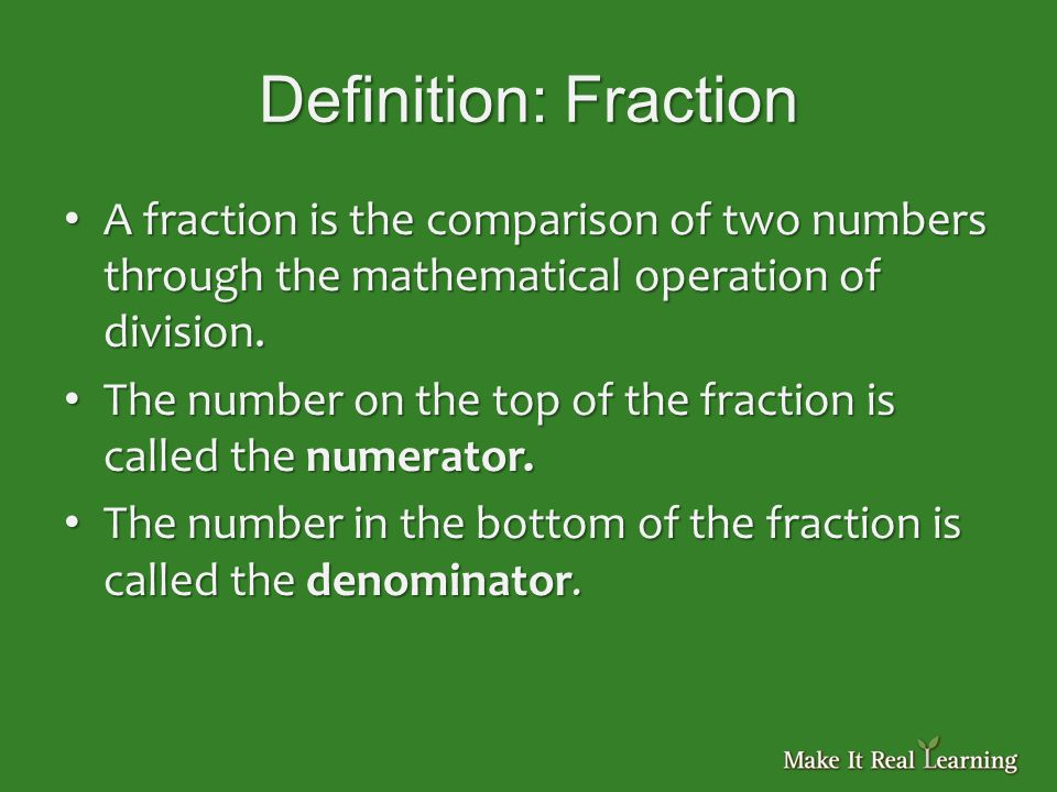 Definition: Fraction A fraction is the comparison of two numbers through the mathematical operation of division.