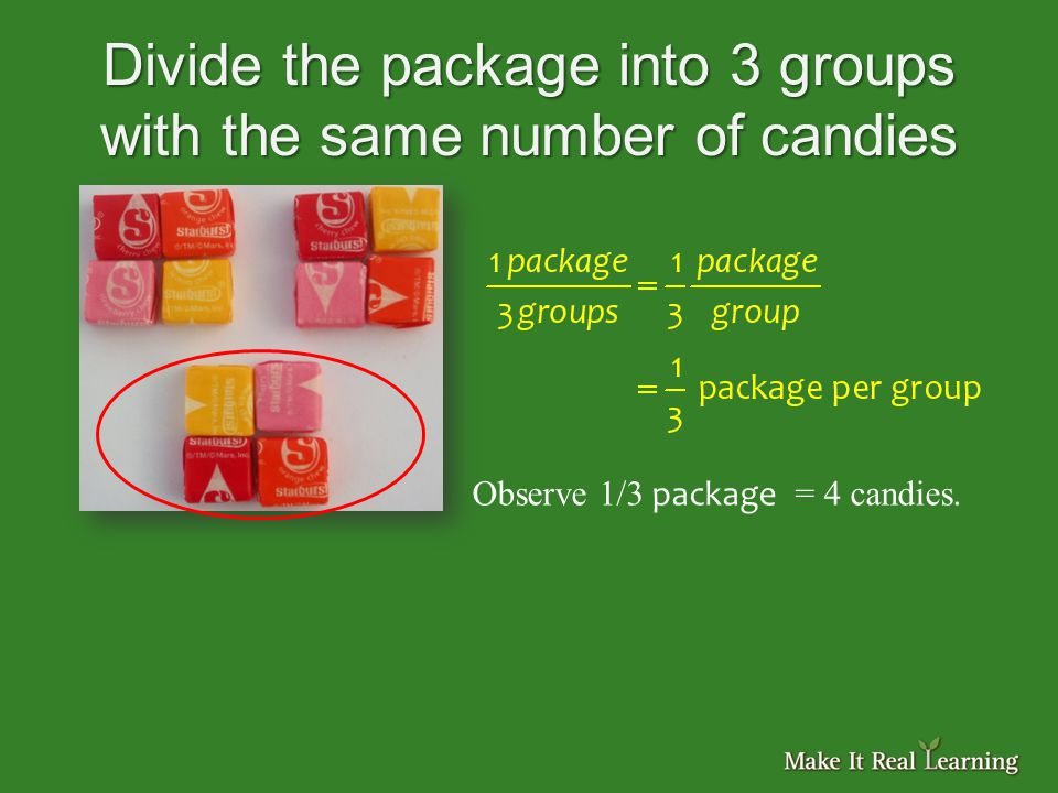 Divide the package into 3 groups with the same number of candies Observe 1/3 package = 4 candies.