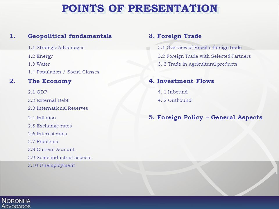 1. Geopolitical fundamentals3. Foreign Trade 1.1 Strategic Advantages 3.1 Overview of Brazil´s foreign trade 1.2 Energy 3.2 Foreign Trade with Selecte