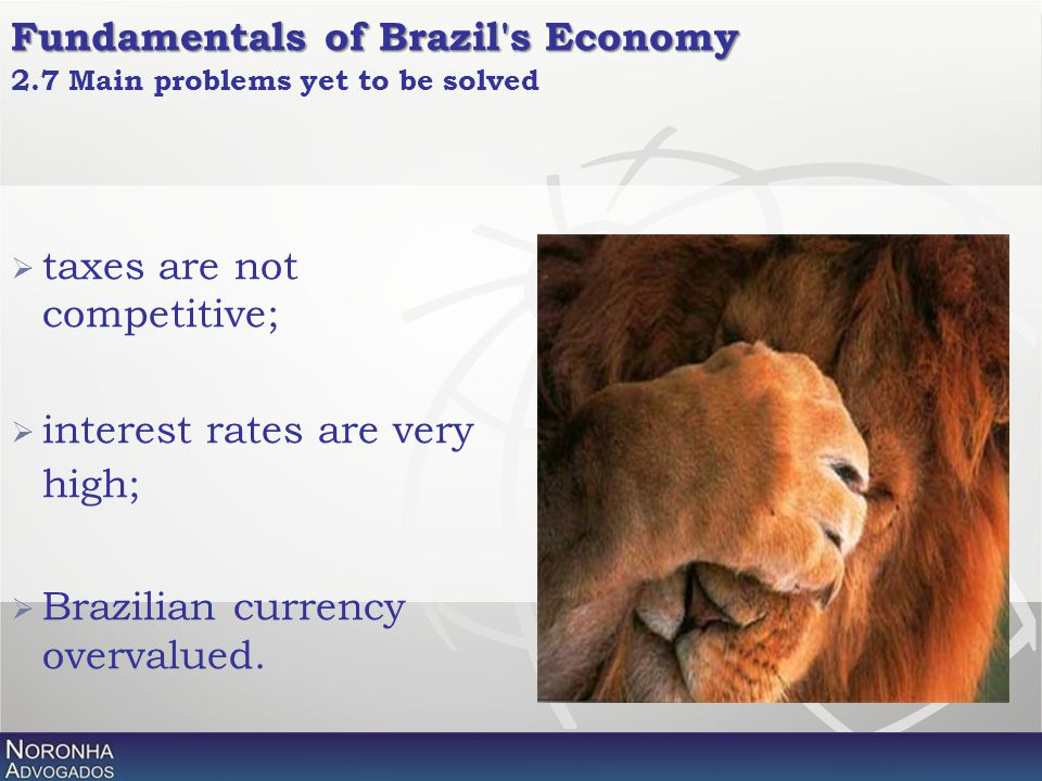 2.7 Main problems yet to be solved  taxes are not competitive;  interest rates are very high;  Brazilian currency overvalued. Fundamentals of Brazi