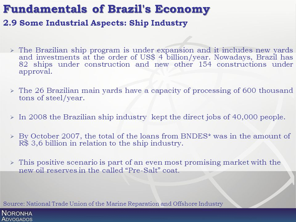  The Brazilian ship program is under expansion and it includes new yards and investments at the order of US$ 4 billion/year. Nowadays, Brazil has 82
