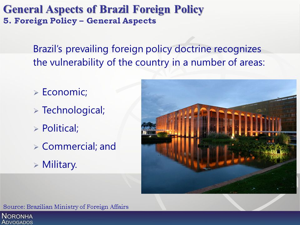 Brazil's prevailing foreign policy doctrine recognizes the vulnerability of the country in a number of areas:  Economic;  Technological;  Political