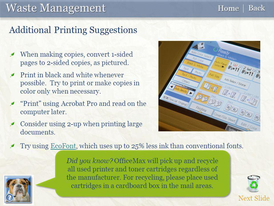 When making copies, convert 1-sided pages to 2-sided copies, as pictured. Print in black and white whenever possible. Try to print or make copies in c