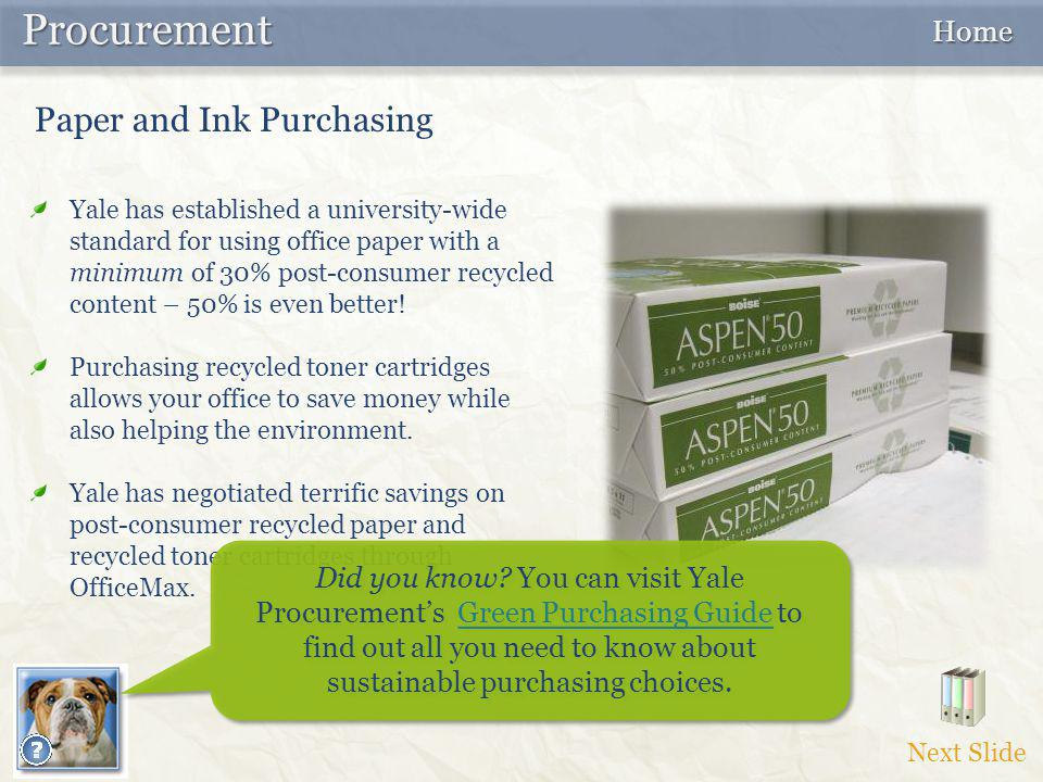 Next Slide Paper and Ink Purchasing Procurement Procurement Yale has established a university-wide standard for using office paper with a minimum of 3
