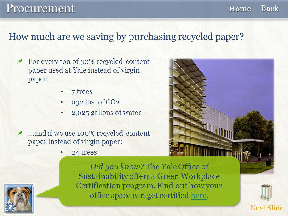 For every ton of 30% recycled-content paper used at Yale instead of virgin paper: 7 trees 632 lbs. of CO2 2,625 gallons of water...and if we use 100%