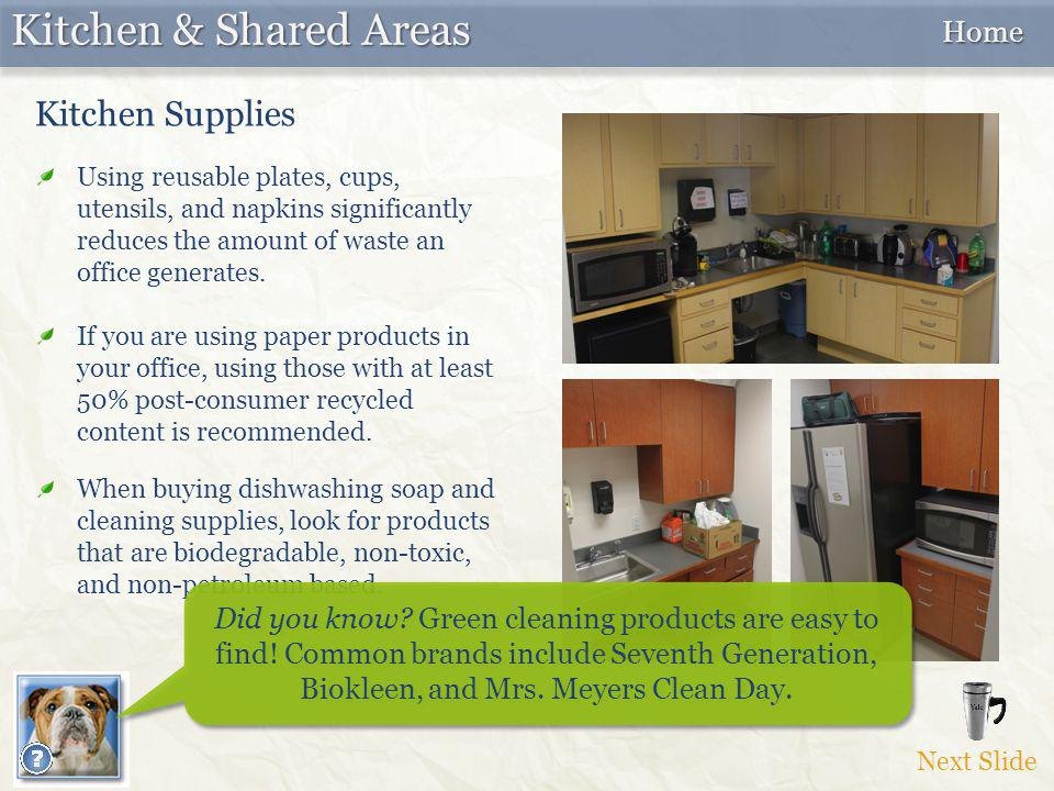 Kitchen Supplies Next Slide Kitchen & Shared Areas Home Home Using reusable plates, cups, utensils, and napkins significantly reduces the amount of wa