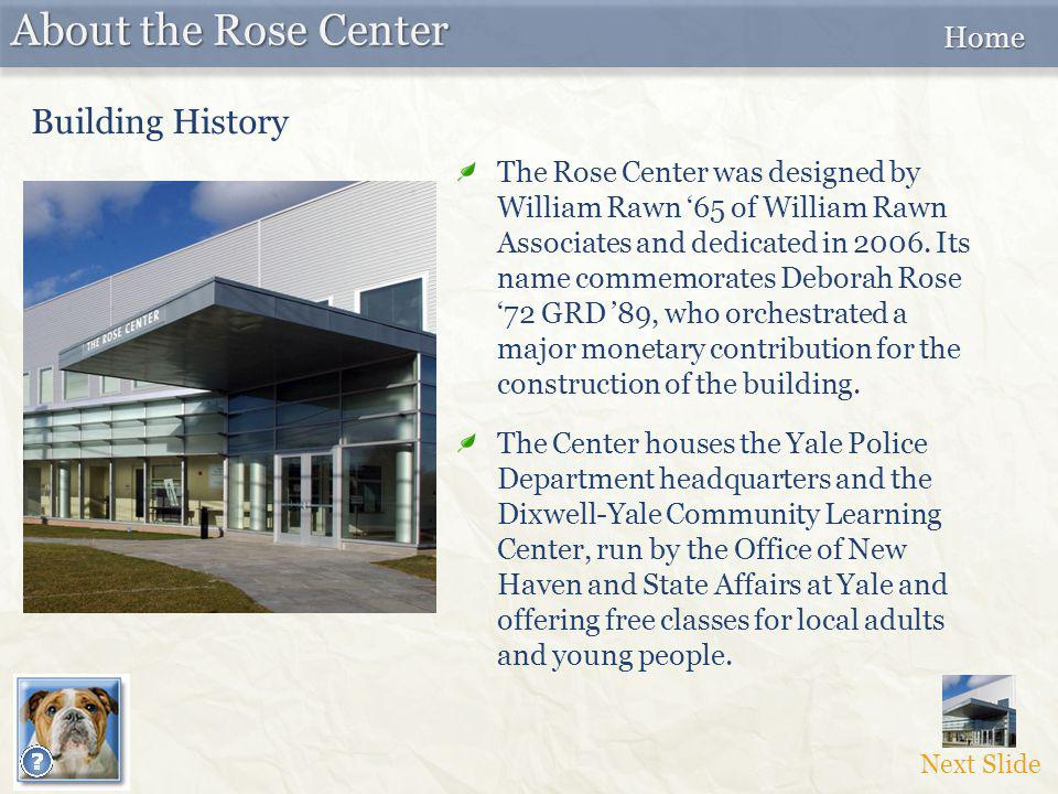Next Slide About the Rose Center Building History The Rose Center was designed by William Rawn '65 of William Rawn Associates and dedicated in 2006.