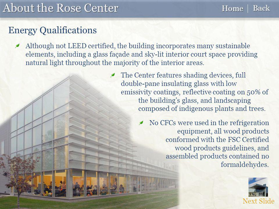Next Slide About the Rose Center Energy Qualifications Home Home Back Back Although not LEED certified, the building incorporates many sustainable ele